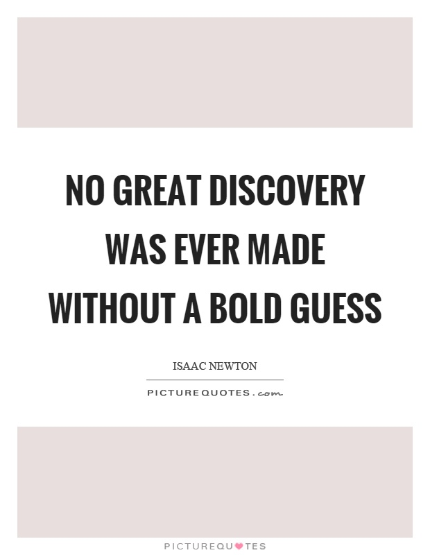No great discovery was ever made without a bold guess Picture Quote #1