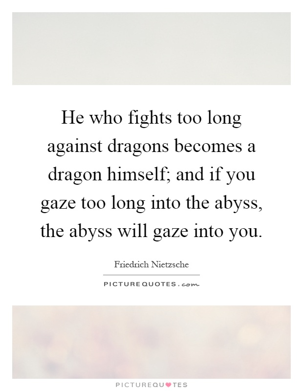 He Who Fights Too Long Against Dragons Becomes A Dragon Himself