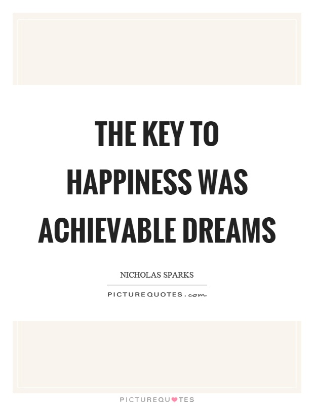 The key to happiness was achievable dreams Picture Quote #1
