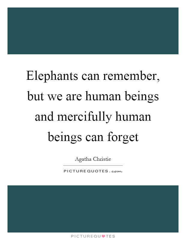 Elephants can remember, but we are human beings and mercifully human beings can forget Picture Quote #1