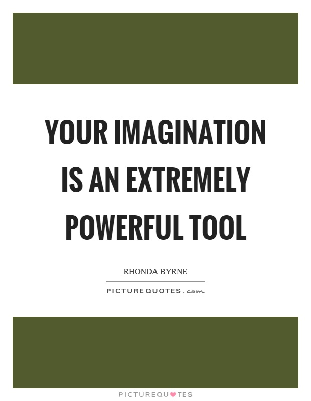 Your imagination is an extremely powerful tool Picture Quote #1