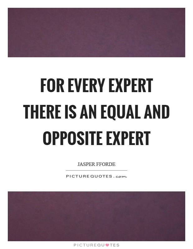 For every expert there is an equal and opposite expert Picture Quote #1