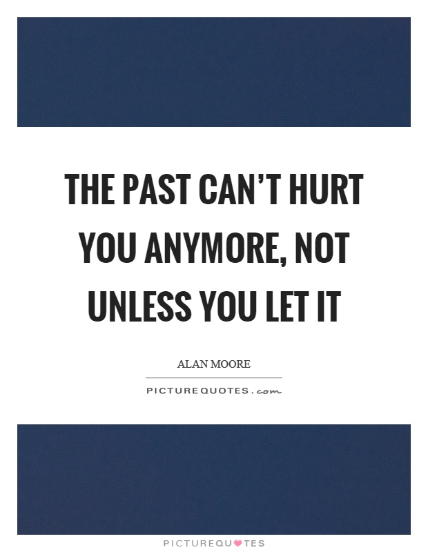You Can T Hurt Me Anymore Quotes