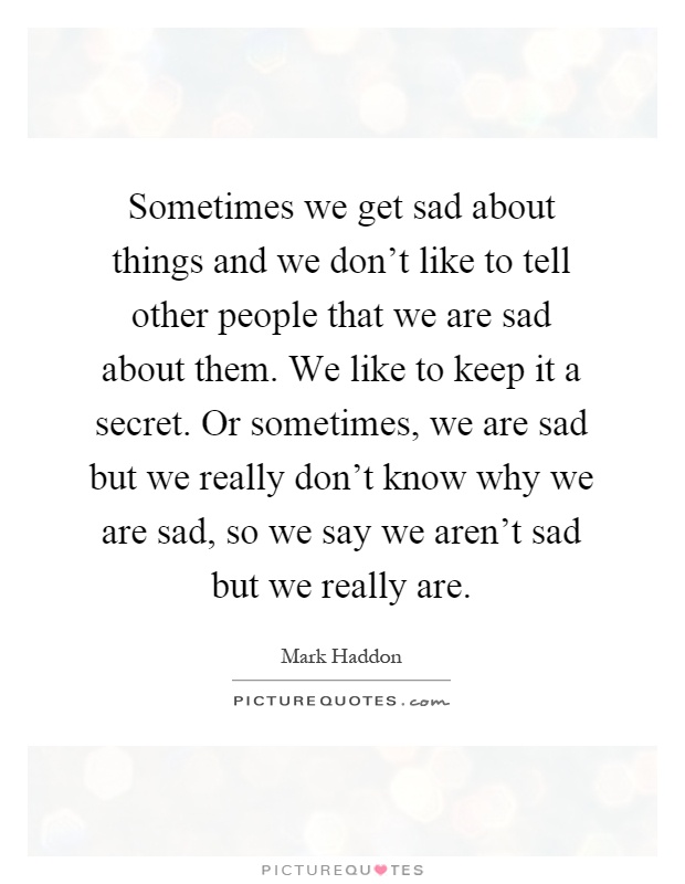 Sometimes we get sad about things and we don't like to ...