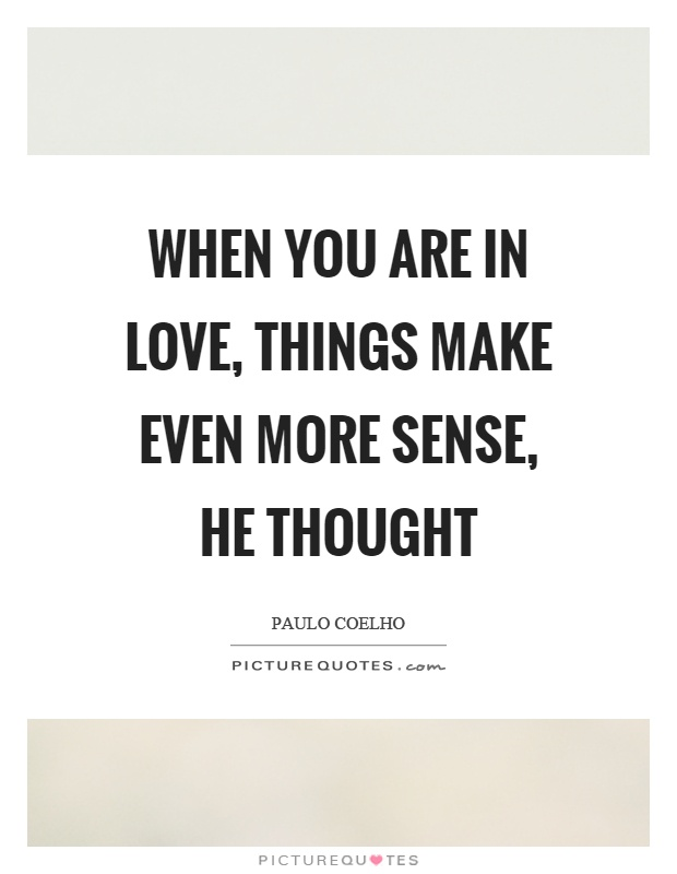 When you are in love, things make even more sense, he thought Picture Quote #1