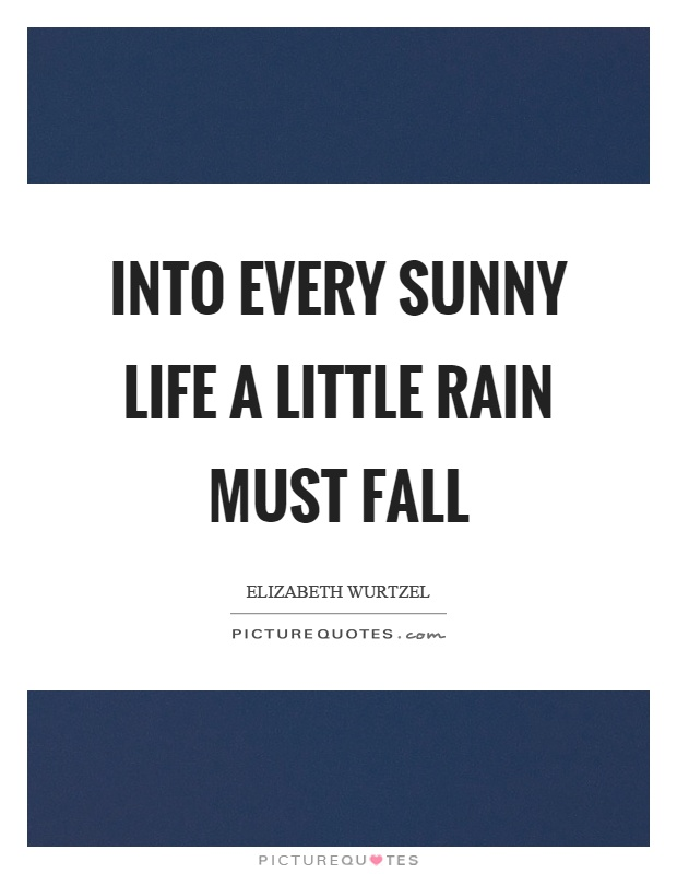 Into every sunny life a little rain must fall Picture Quote #1