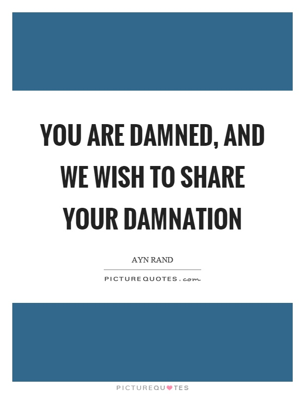 You are damned, and we wish to share your damnation Picture Quote #1