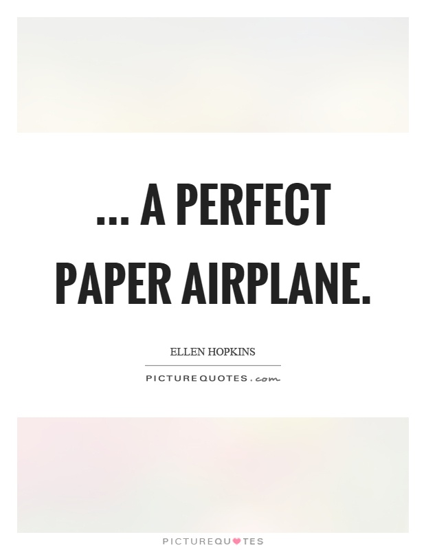 ... a perfect paper airplane Picture Quote #1