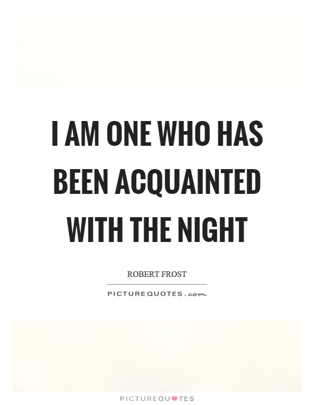 essay on acquainted with the night Discussion of themes and motifs in robert frost's acquainted with the night enotes critical analyses help you gain a deeper understanding of acquainted with the night so you can excel on your essay or test.