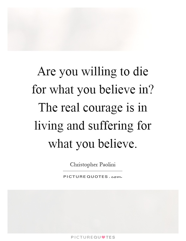 die for what you believe in What happens after death what happens when you die it's a question that has crossed everyone's mind, because death happens to everyone, regardless of age, race, gender, religion, or status.