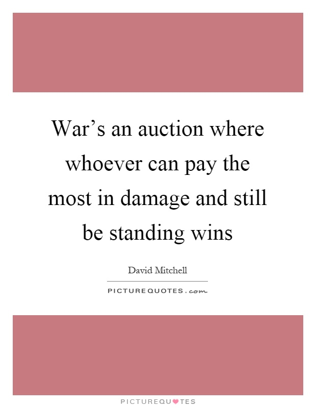 War's an auction where whoever can pay the most in damage and still be standing wins Picture Quote #1