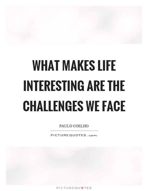 What makes life interesting are the challenges we face Picture Quote #1