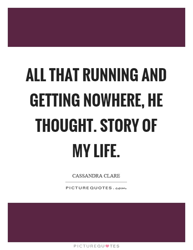 All that running and getting nowhere, he thought. Story of my life Picture Quote #1