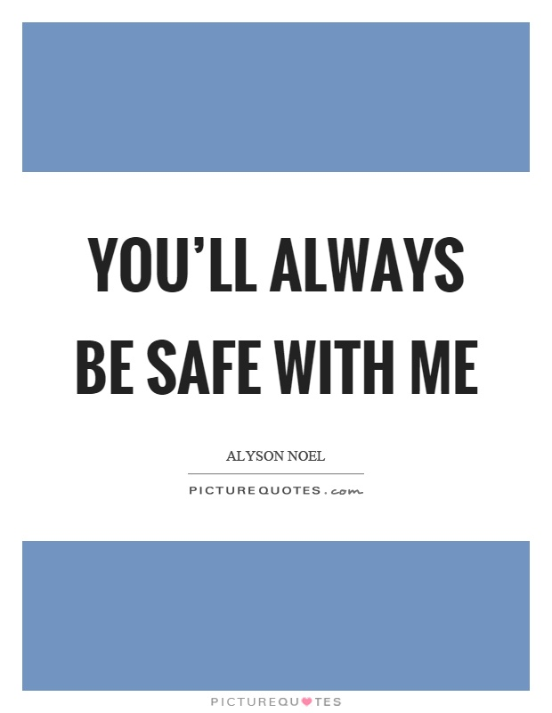 You'll always be safe with me Picture Quote #1