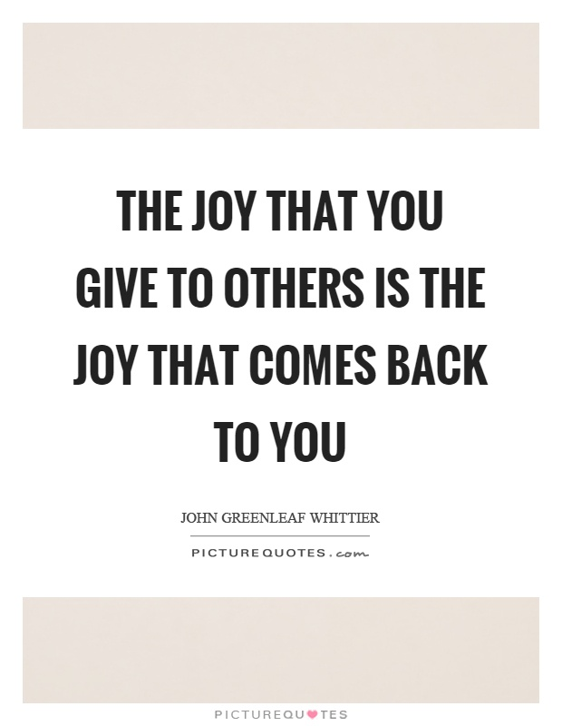 The joy that you give to others is the joy that comes back to you Picture Quote #1