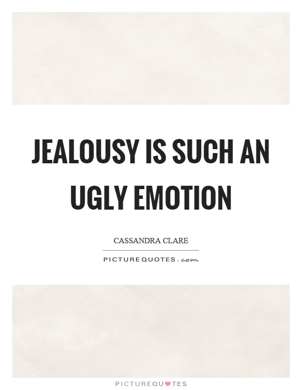 Jealousy is such an ugly emotion Picture Quote #1