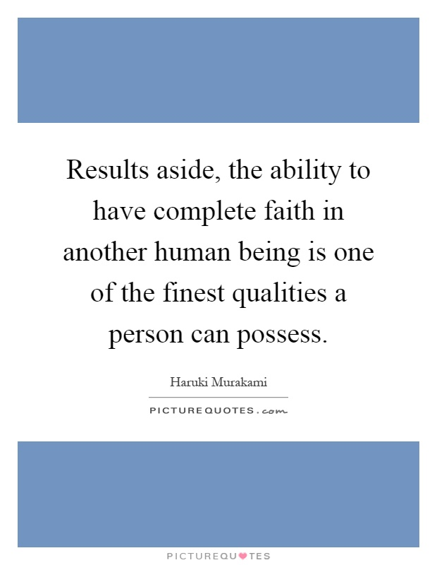 Results aside, the ability to have complete faith in another human being is one of the finest qualities a person can possess Picture Quote #1