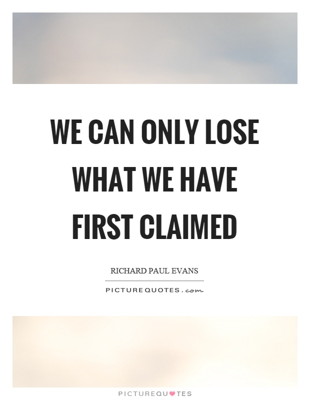 We can only lose what we have first claimed Picture Quote #1