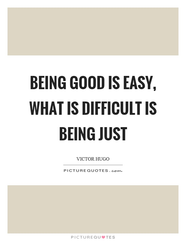 Being good is easy, what is difficult is being just Picture Quote #1