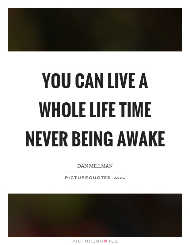 You can live a whole life time never being awake Picture Quote #1