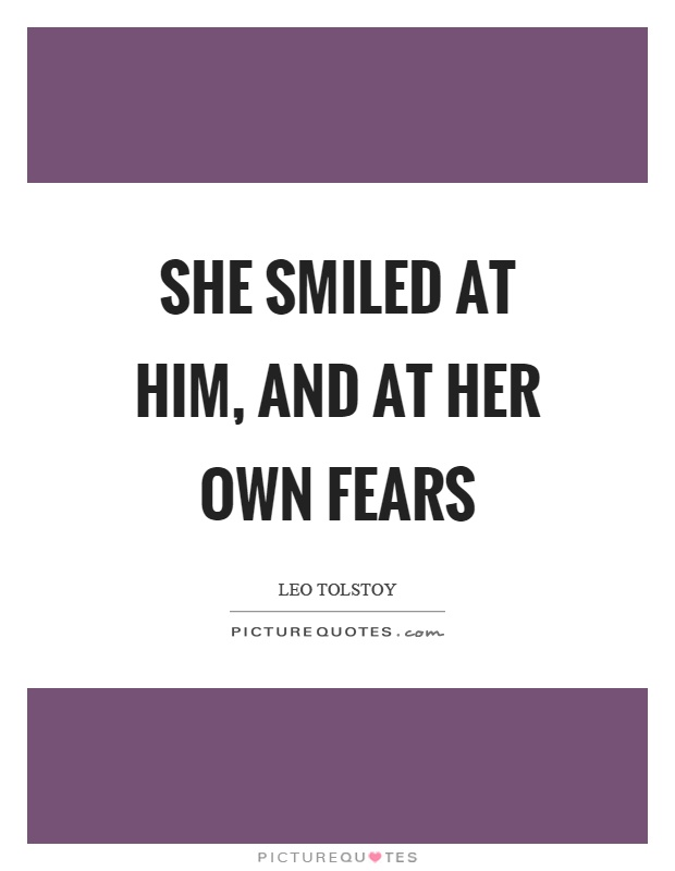 She smiled at him, and at her own fears Picture Quote #1