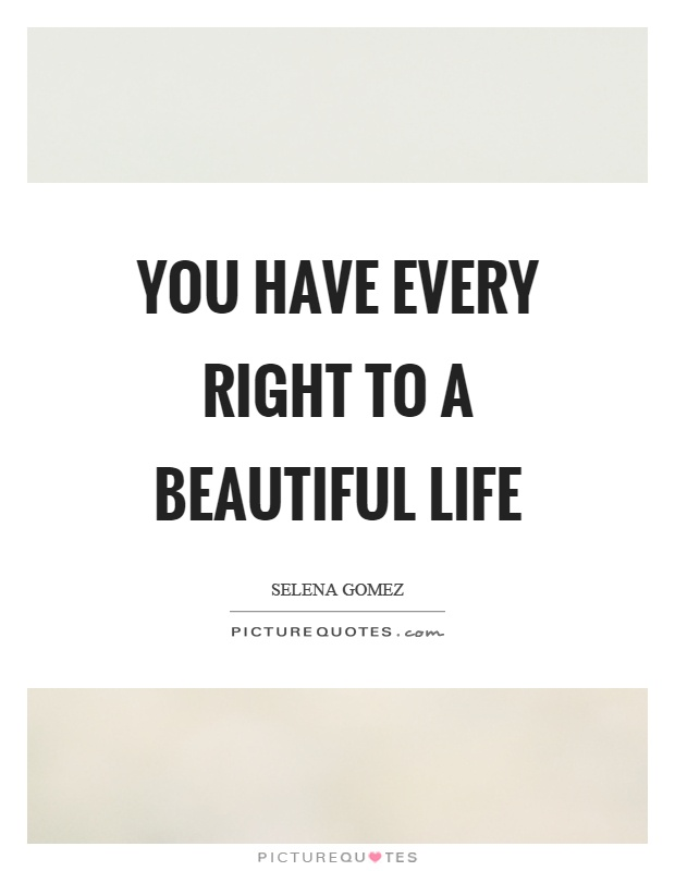 You have every right to a beautiful life Picture Quote #1