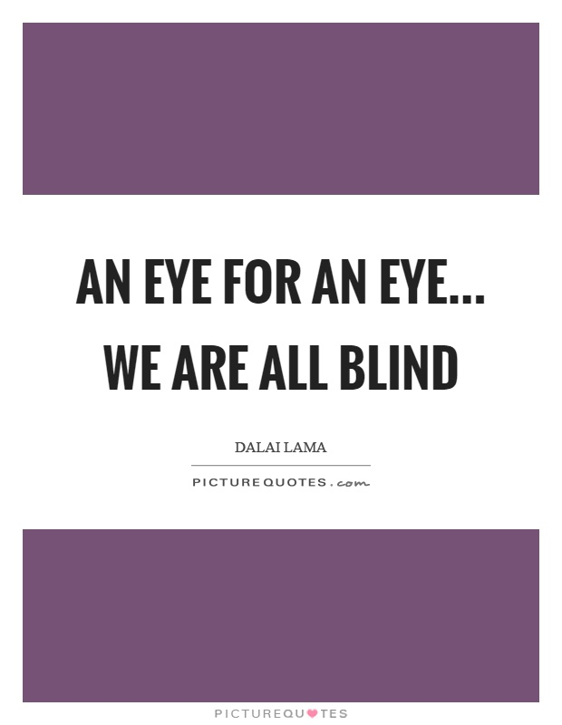 An eye for an eye... we are all blind Picture Quote #1