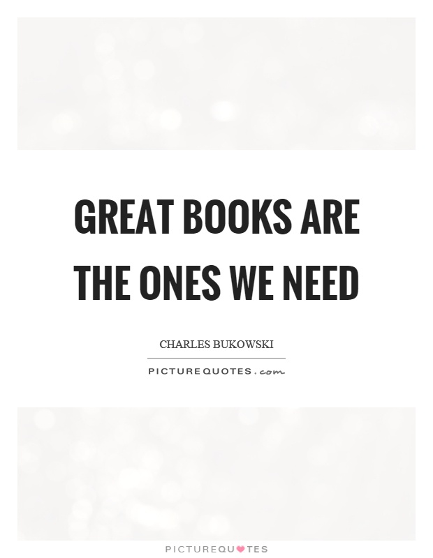 Great books are the ones we need Picture Quote #1