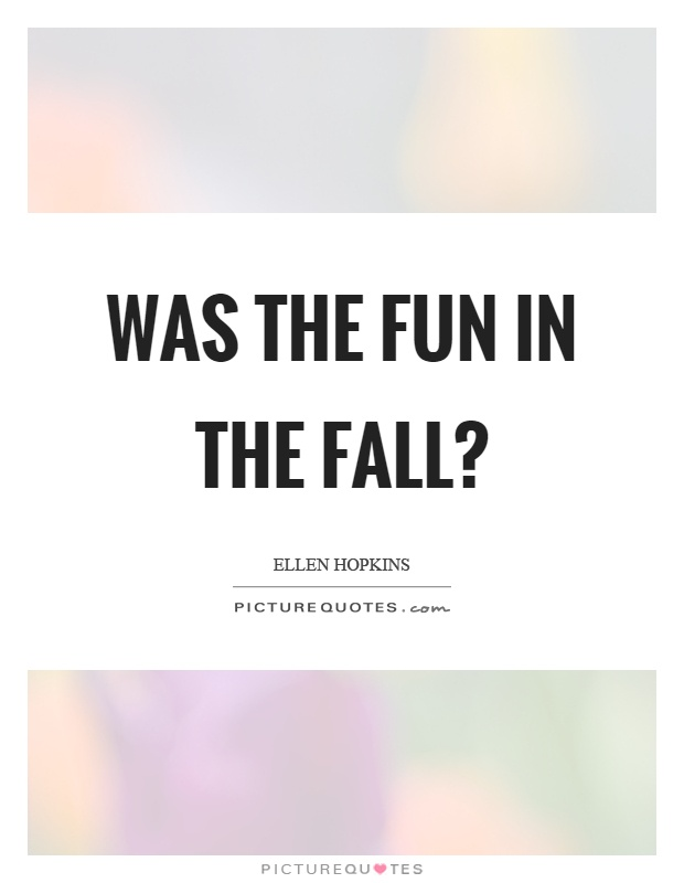 Was the fun in the fall? Picture Quote #1