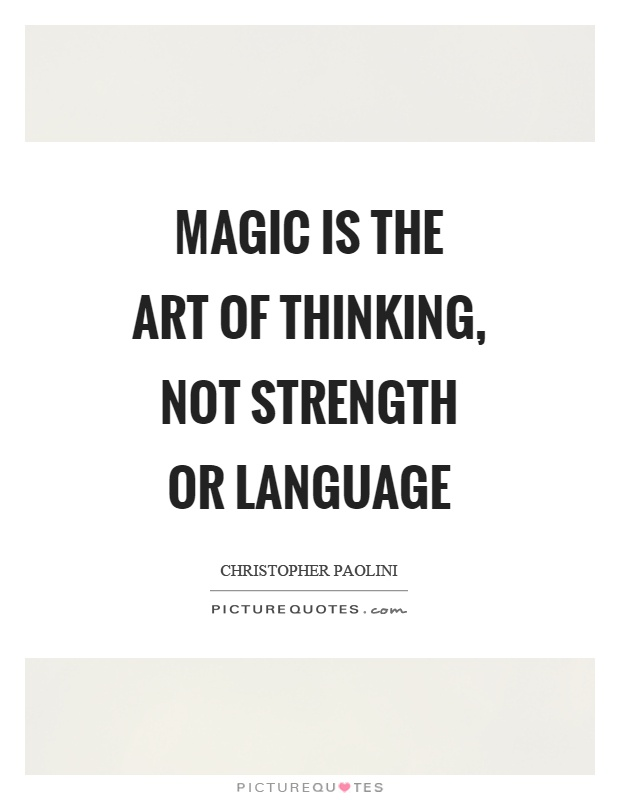 Magic is the art of thinking, not strength or language Picture Quote #1