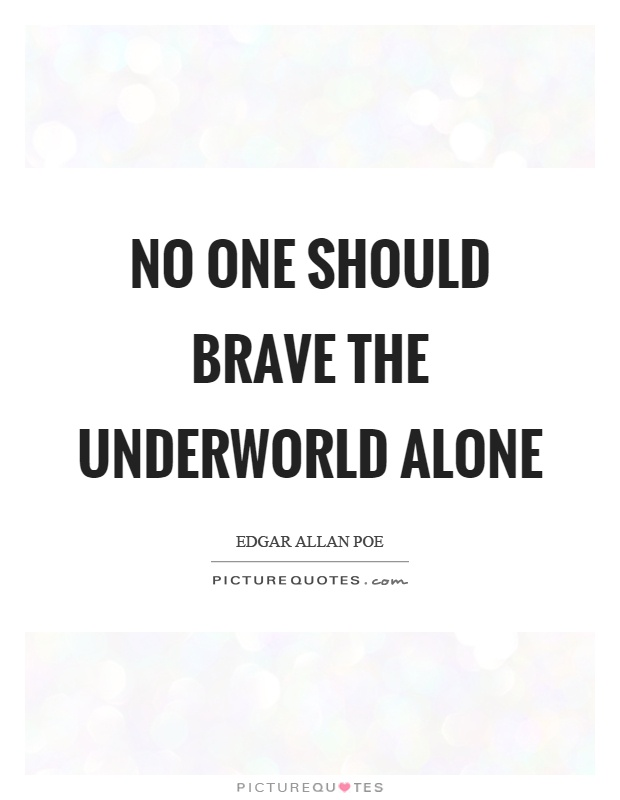 No one should brave the underworld alone Picture Quote #1