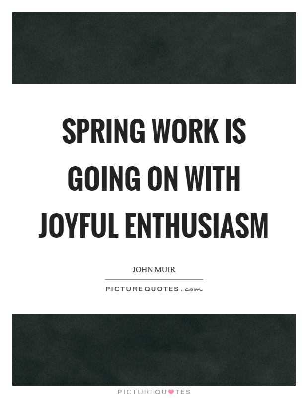 Spring work is going on with joyful enthusiasm Picture Quote #1