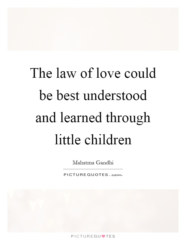 The law of love could be best understood and learned through little children Picture Quote #1