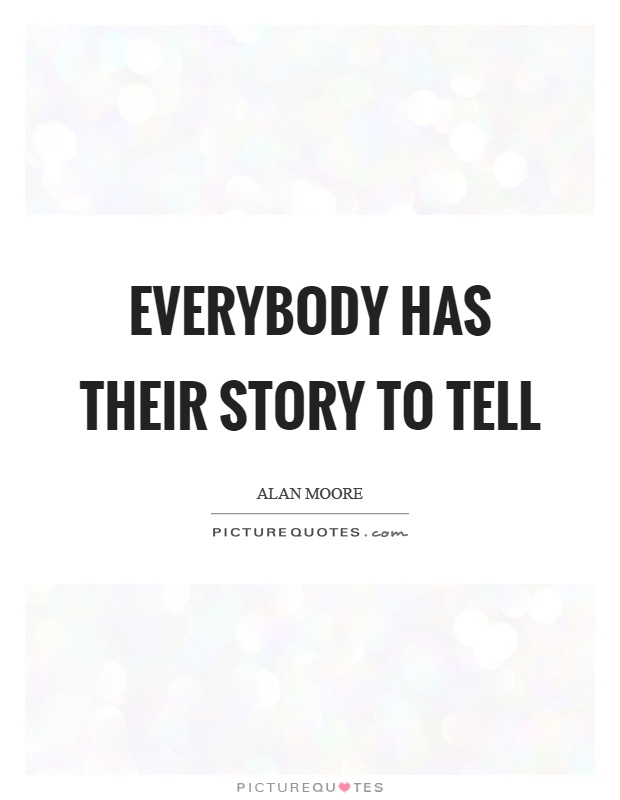 Everybody has their story to tell Picture Quote #1