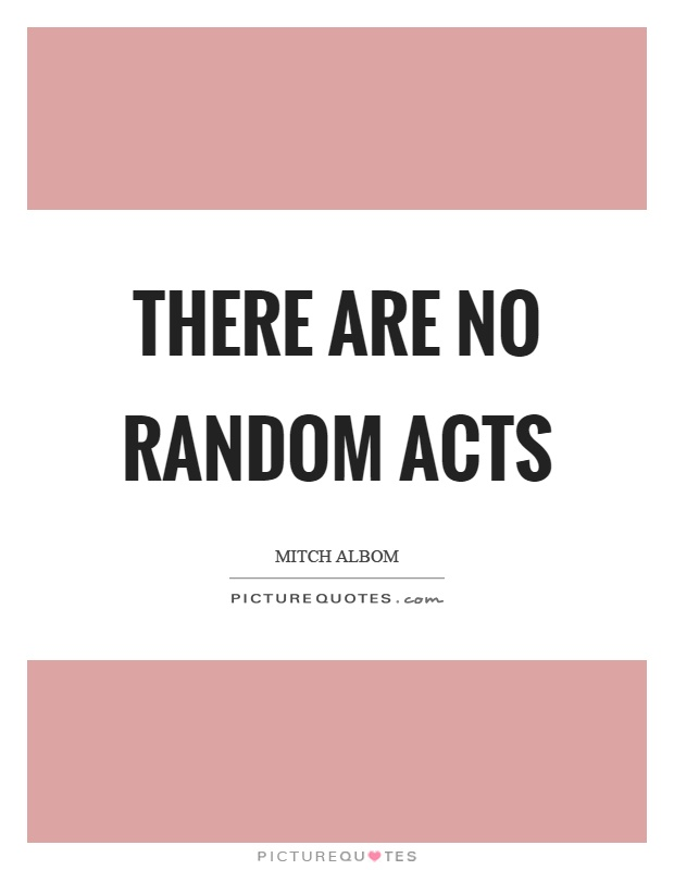 There are no random acts Picture Quote #1