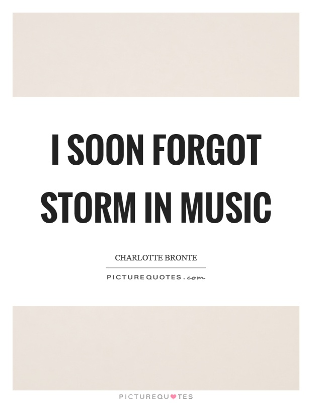 I soon forgot storm in music Picture Quote #1
