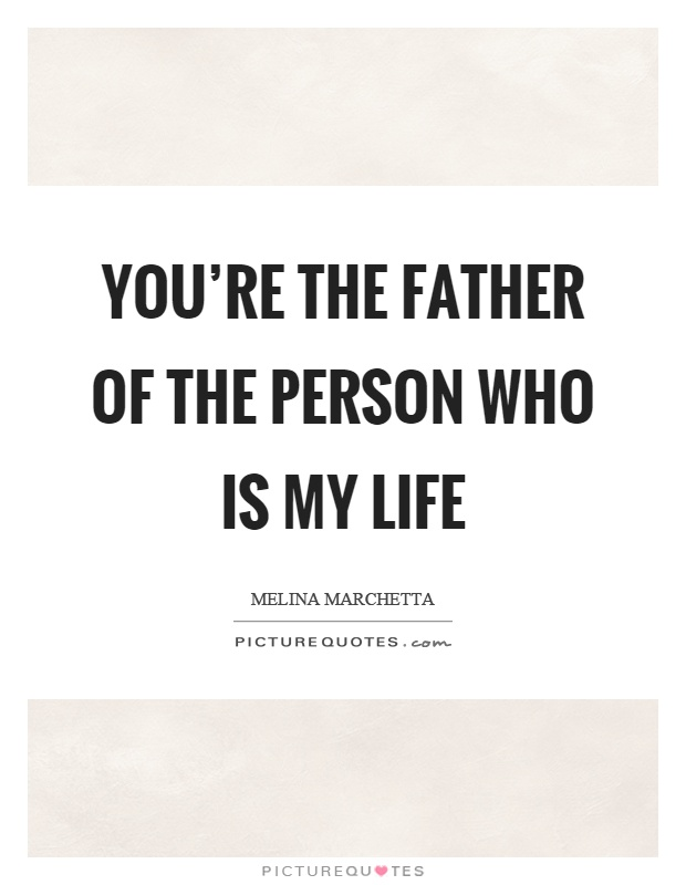 You're the father of the person who is my life | Picture ...