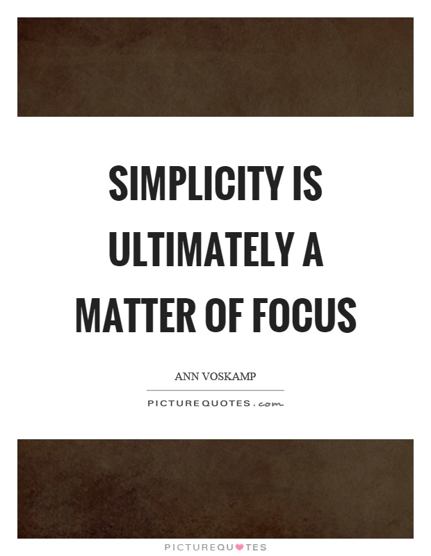Simplicity is ultimately a matter of focus Picture Quote #1