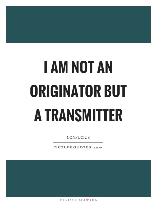I am not an originator but a transmitter Picture Quote #1