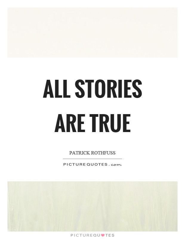 All stories are true Picture Quote #1