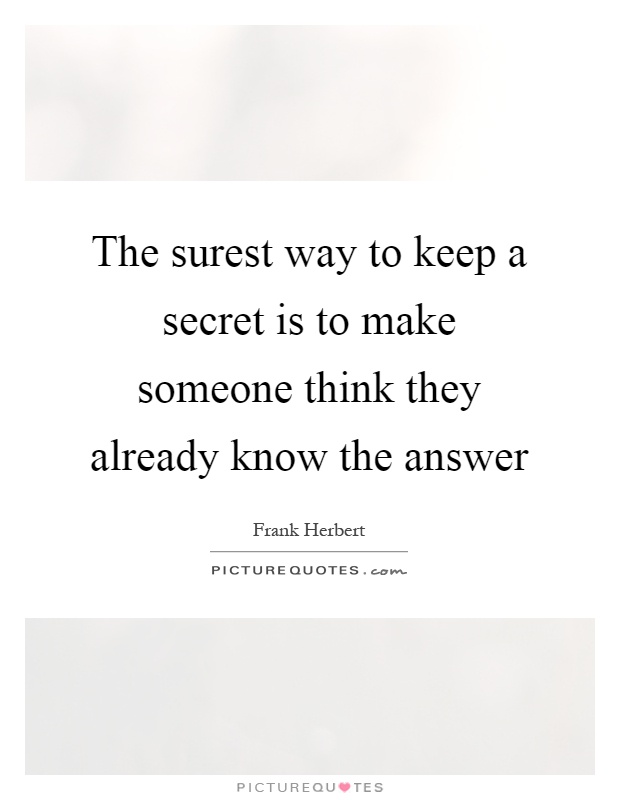 The surest way to keep a secret is to make someone think they already know the answer Picture Quote #1