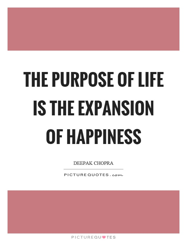 The purpose of life is the expansion of happiness Picture Quote #1