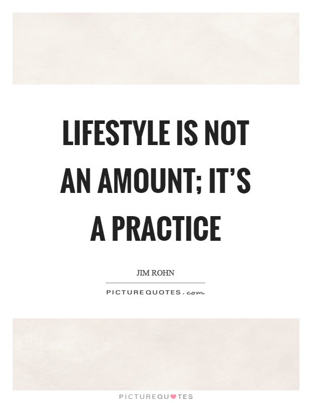 Lifestyle is not an amount; it's a practice Picture Quote #1