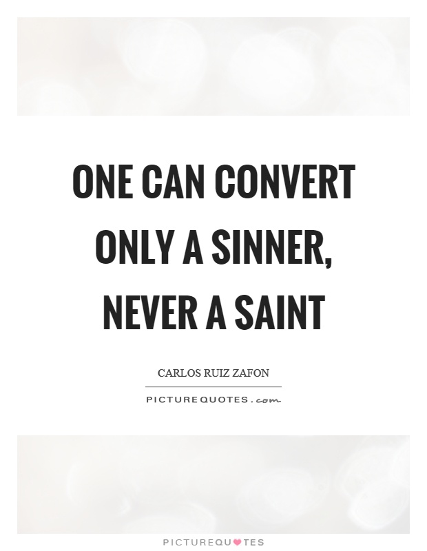 One can convert only a sinner, never a saint Picture Quote #1