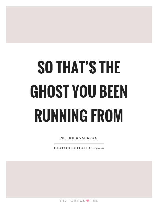 So that's the ghost you been running from Picture Quote #1