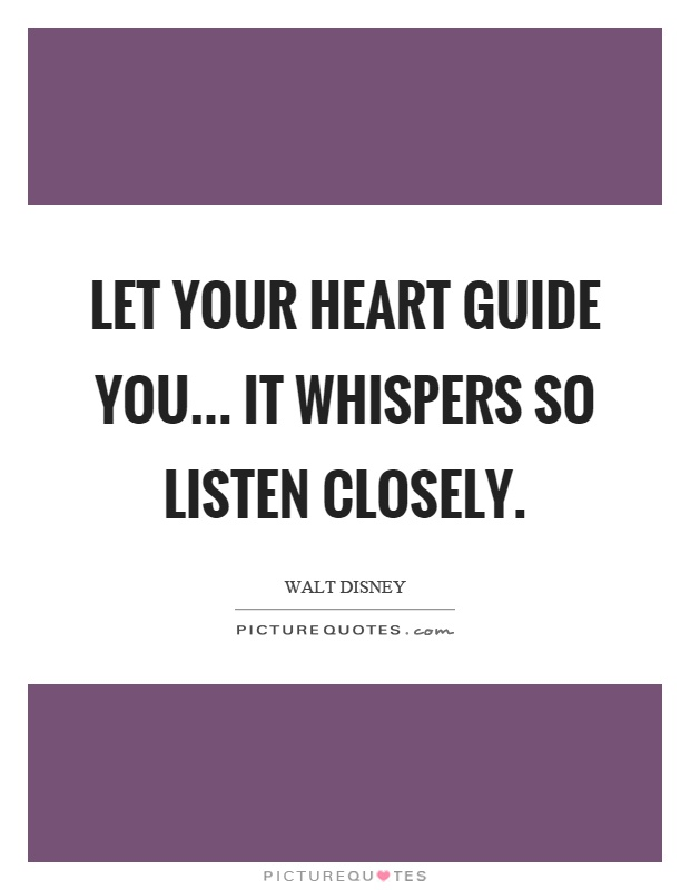 Let your heart guide you... it whispers so listen closely Picture Quote #1