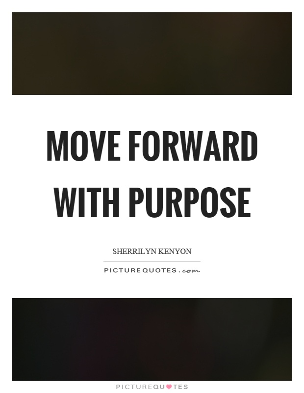 Move forward with purpose Picture Quote #1