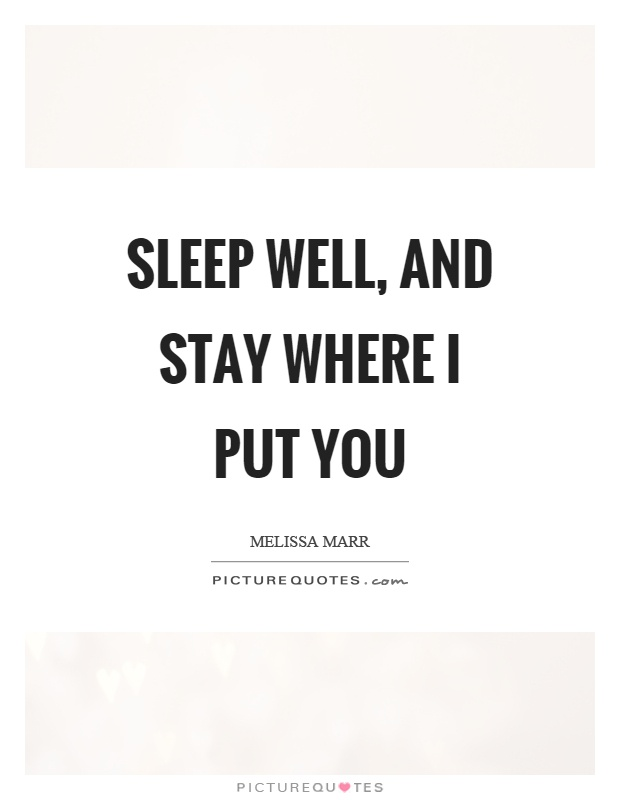 Sleep well, and stay where I put you Picture Quote #1