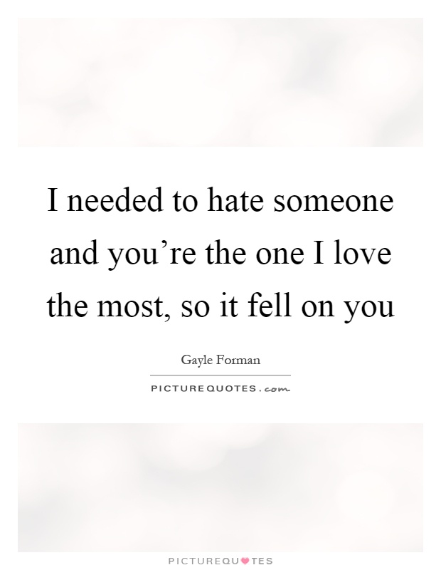 Quotes for hating someone you love