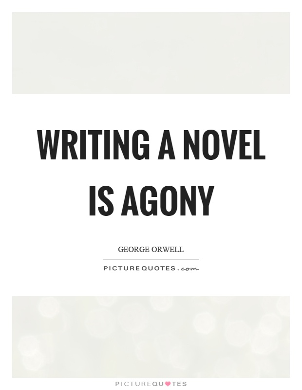 Writing a novel is agony Picture Quote #1